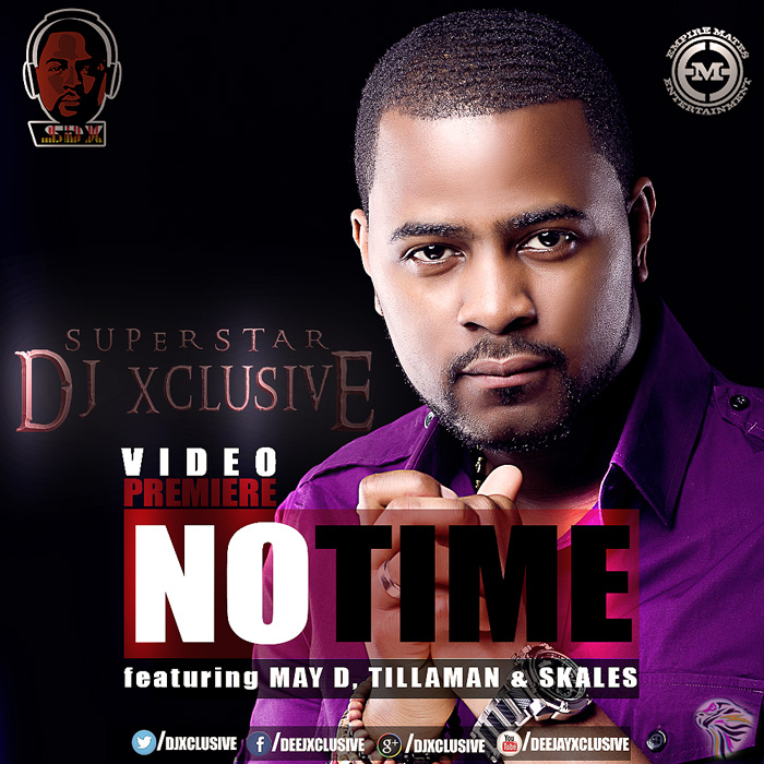 "DJ Xclusive Drops ""No Time"" Video Featuring Skales May D, Tillaman"