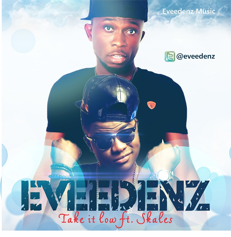 New Music: Eveedenz – Take It Low Featuring Skales