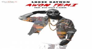 Loose Kaynon Drops 'Awon Temi' featuring Dice Ailes And Koker