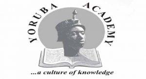 yoruba academy, LEADERS, UNIFYING, YORUBA ACADEMY, RECESSION,