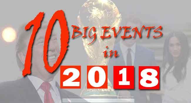 Ten Big Events In 2018